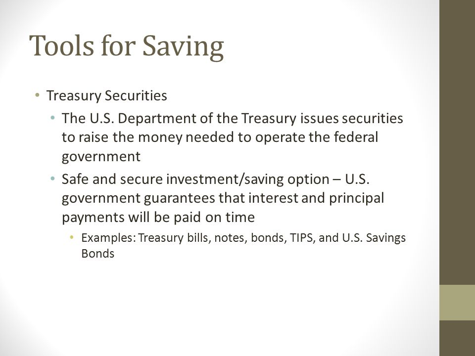 Tools for Saving Treasury Securities The U.S. Department of the Treasury issues securities to raise the money needed to operate the federal government