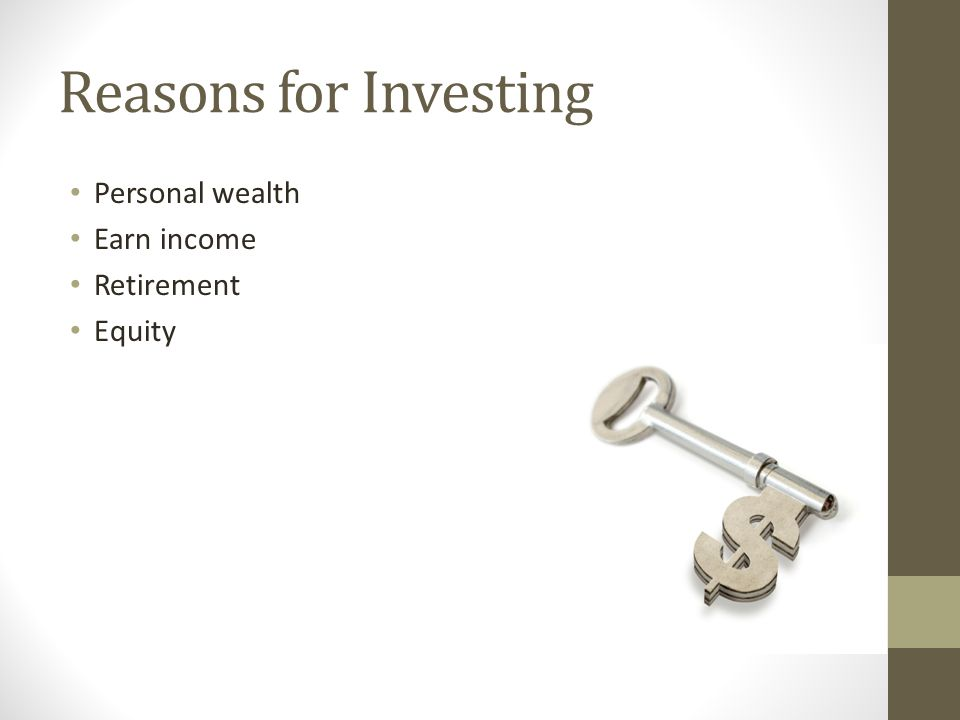 Reasons for Investing Personal wealth Earn income Retirement Equity