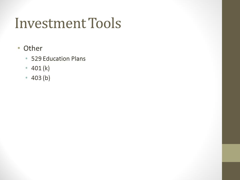 Investment Tools Other 529 Education Plans 401 (k) 403 (b)