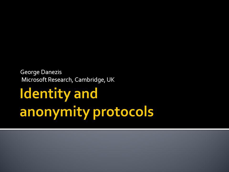 George Danezis Microsoft Research, Cambridge, UK