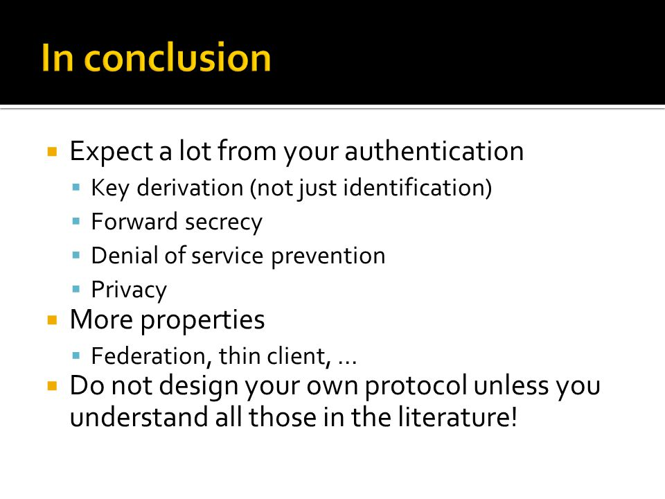  Expect a lot from your authentication  Key derivation (not just identification)  Forward secrecy  Denial of service prevention  Privacy  More p