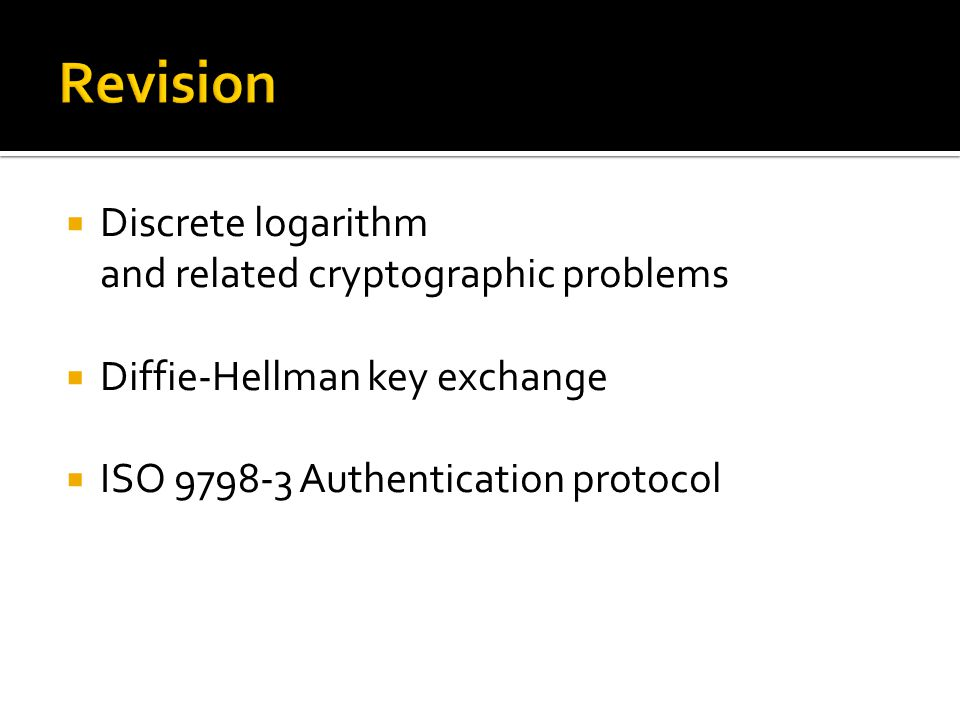  Discrete logarithm and related cryptographic problems  Diffie-Hellman key exchange  ISO 9798-3 Authentication protocol