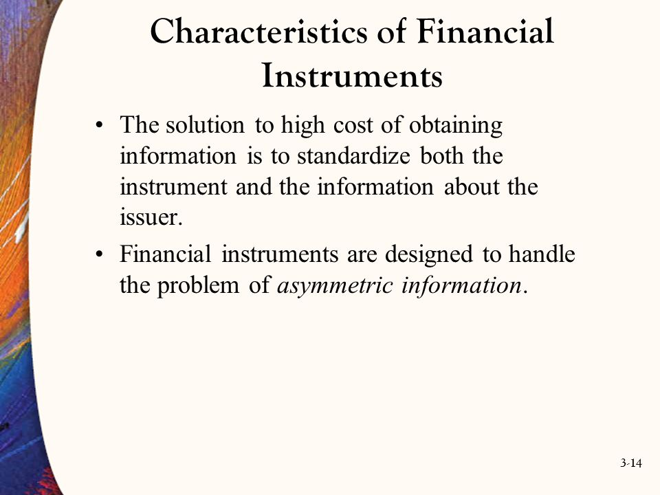 3-14 The solution to high cost of obtaining information is to standardize both the instrument and the information about the issuer. Financial instrume
