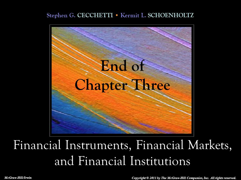 Stephen G. CECCHETTI Kermit L. SCHOENHOLTZ Financial Instruments, Financial Markets, and Financial Institutions Copyright © 2011 by The McGraw-Hill Co