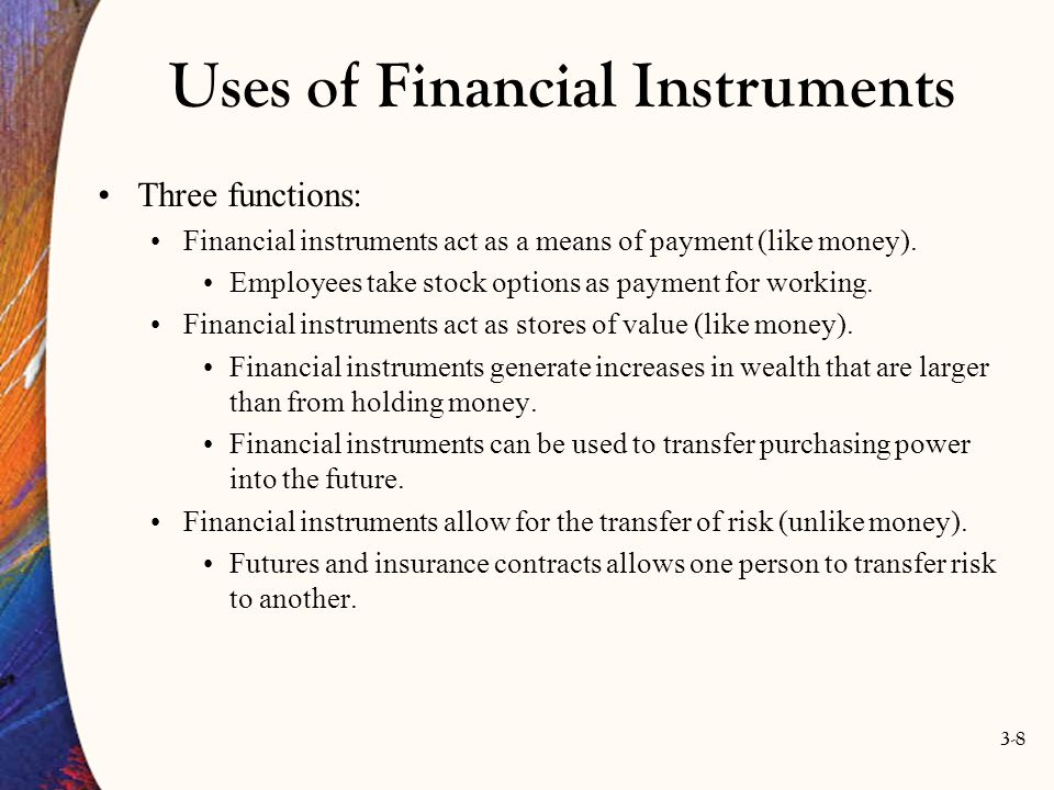3-8 Uses of Financial Instruments Three functions: Financial instruments act as a means of payment (like money). Employees take stock options as payme