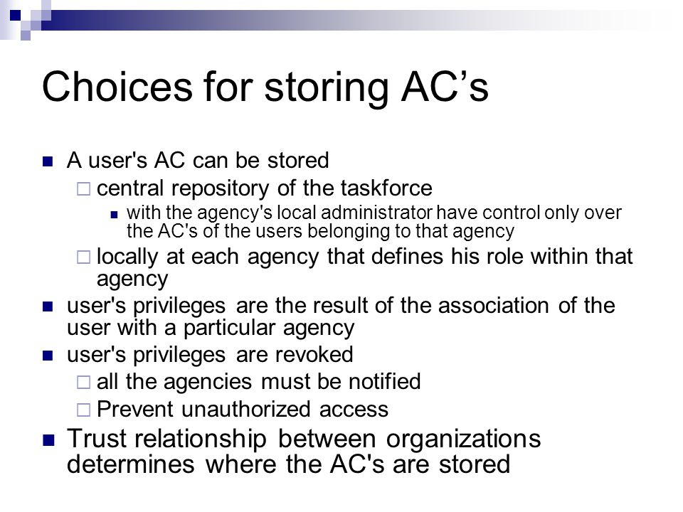 Choices for storing AC's A user's AC can be stored  central repository of the taskforce with the agency's local administrator have control only over