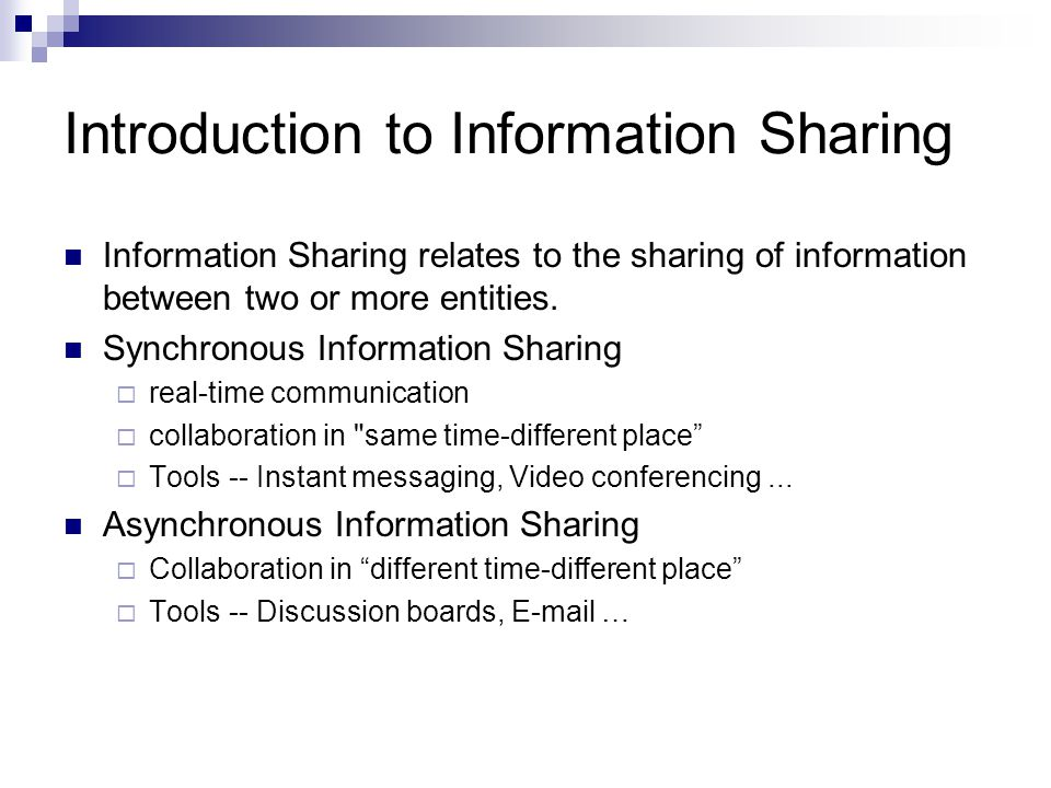 Introduction to Information Sharing Information Sharing relates to the sharing of information between two or more entities. Synchronous Information Sh