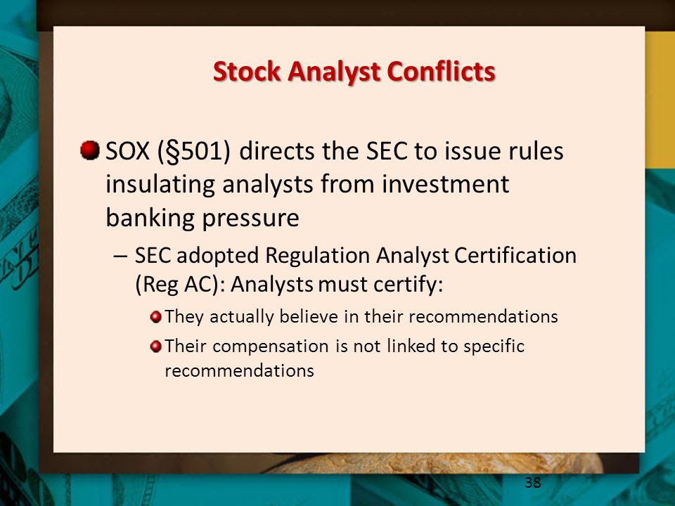 Stock Analyst Conflicts SOX (§501) directs the SEC to issue rules insulating analysts from investment banking pressure – SEC adopted Regulation Analys