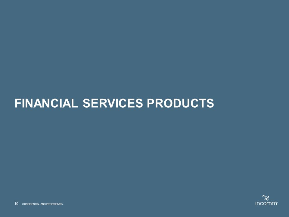 FINANCIAL SERVICES PRODUCTS 10 CONFIDENTIAL AND PROPRIETARY