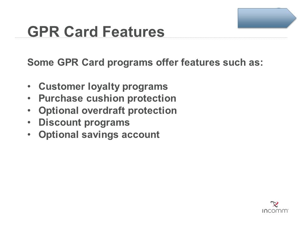 GPR Card Features Some GPR Card programs offer features such as: Customer loyalty programs Purchase cushion protection Optional overdraft protection D