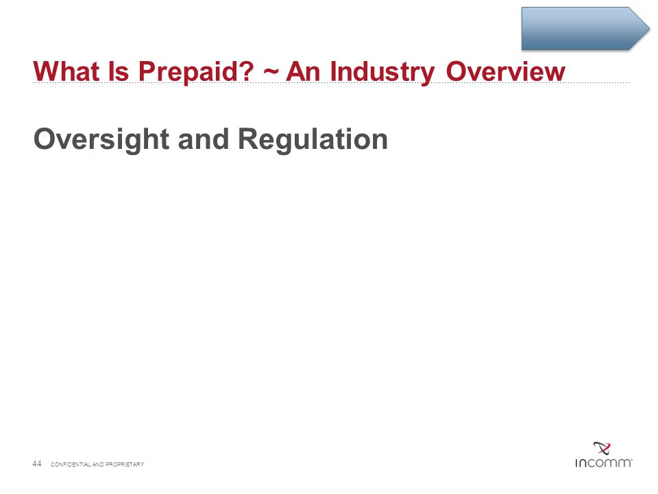 What Is Prepaid? ~ An Industry Overview Oversight and Regulation 44 CONFIDENTIAL AND PROPRIETARY