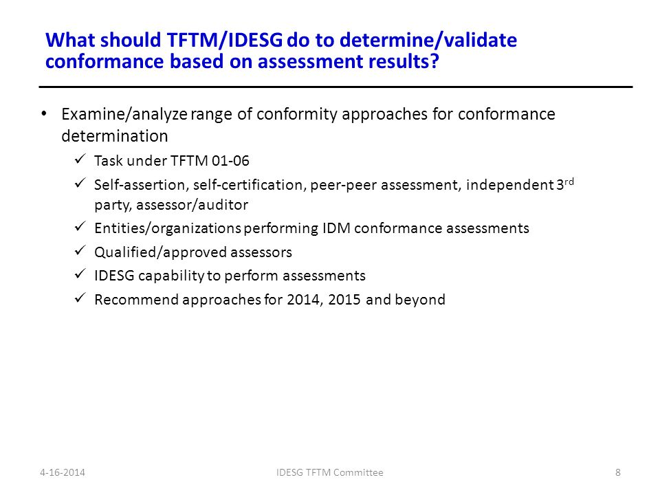 Examine/analyze range of conformity approaches for conformance determination Task under TFTM 01-06 Self-assertion, self-certification, peer-peer asses