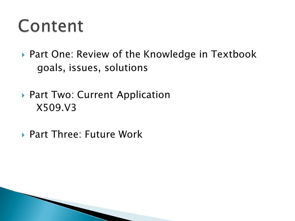  Part One: Review of the Knowledge in Textbook goals, issues, solutions  Part Two: Current Application X509.V3  Part Three: Future Work
