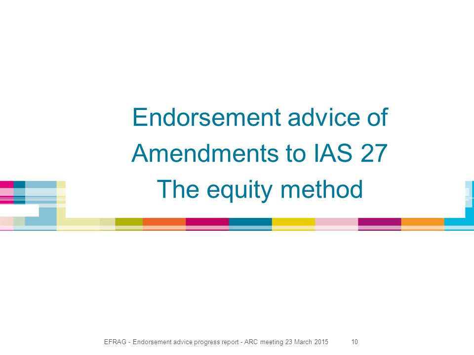 10 Endorsement advice of Amendments to IAS 27 The equity method