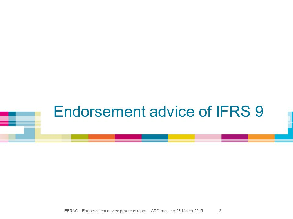 EFRAG - Endorsement advice progress report - ARC meeting 23 March 20152 Endorsement advice of IFRS 9