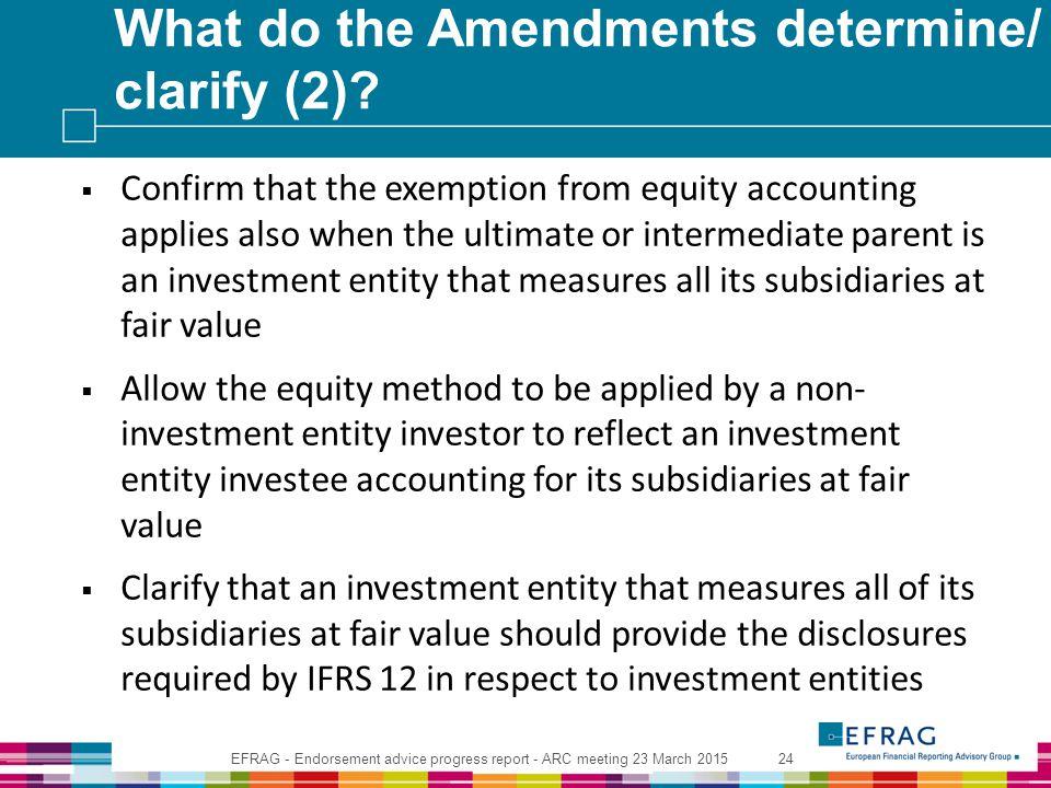 EFRAG - Endorsement advice progress report - ARC meeting 23 March 201524 What do the Amendments determine/ clarify (2)?  Confirm that the exemption f