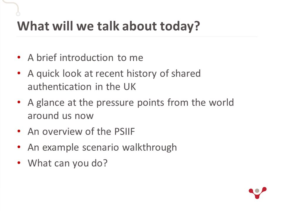 What will we talk about today? A brief introduction to me A quick look at recent history of shared authentication in the UK A glance at the pressure p