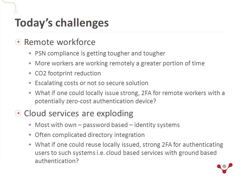 Today's challenges Remote workforce PSN compliance is getting tougher and tougher More workers are working remotely a greater portion of time CO2 foot