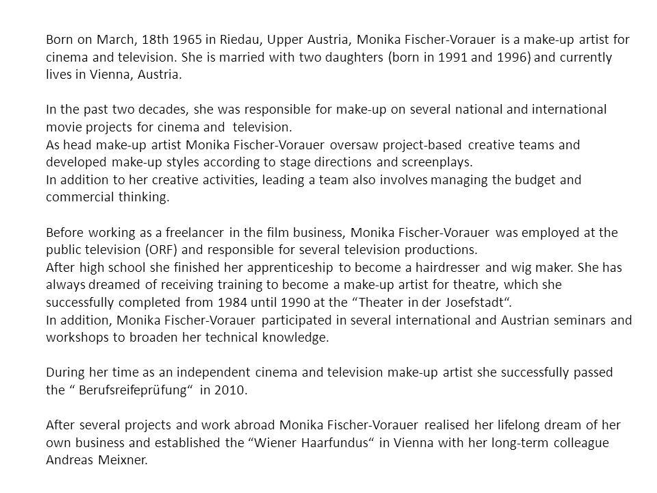 Born on March, 18th 1965 in Riedau, Upper Austria, Monika Fischer-Vorauer is a make-up artist for cinema and television.