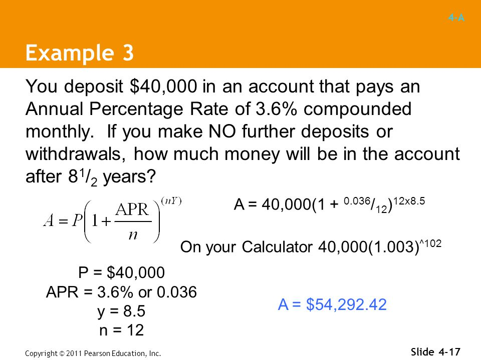 4-A Example 3 You deposit $40,000 in an account that pays an Annual Percentage Rate of 3.6% compounded monthly.