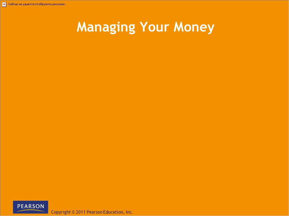 Copyright © 2011 Pearson Education, Inc. Managing Your Money