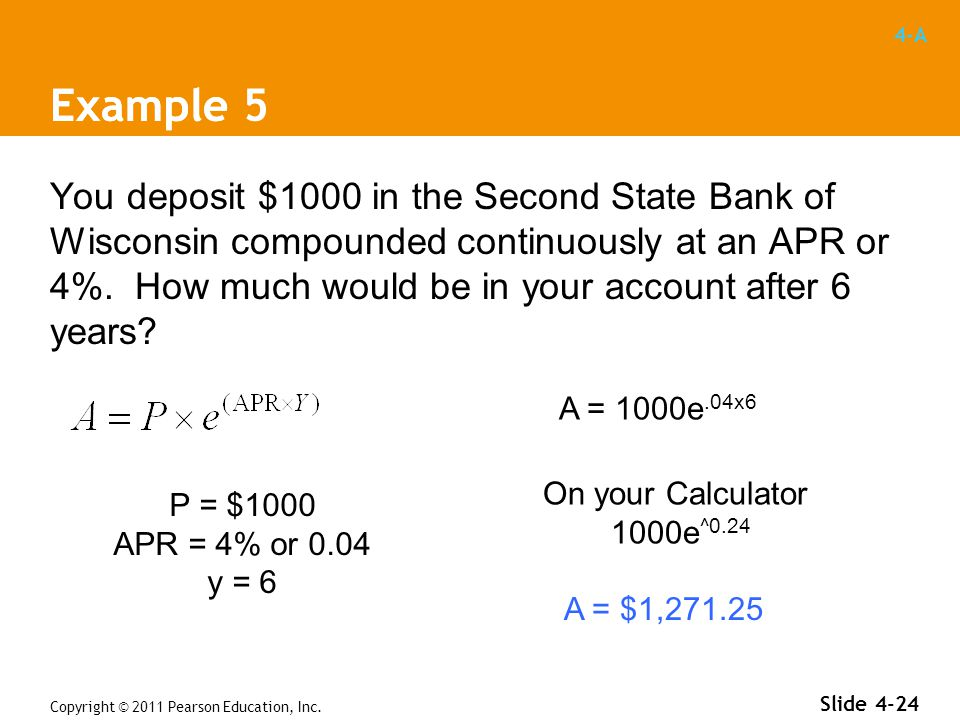 4-A Example 5 You deposit $1000 in the Second State Bank of Wisconsin compounded continuously at an APR or 4%.
