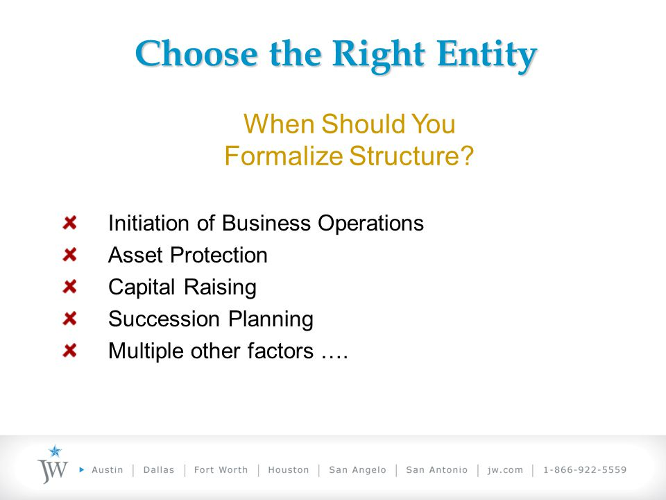 UTSA Colleges of Business and Engineering TAKE YOUR TECHNOLOGY TO THE LIMIT! When Should You Formalize Structure? Initiation of Business Operations As