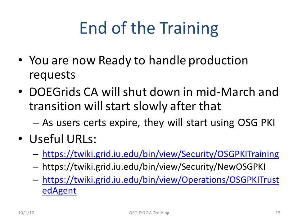 End of the Training You are now Ready to handle production requests DOEGrids CA will shut down in mid-March and transition will start slowly after tha