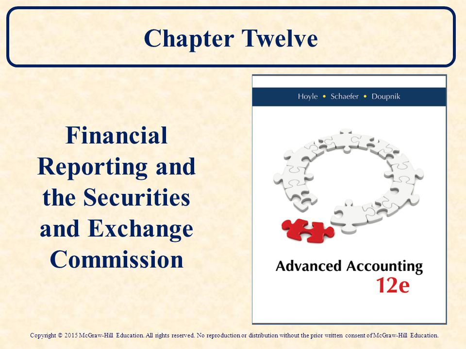 Chapter Twelve Financial Reporting and the Securities and Exchange Commission Copyright © 2015 McGraw-Hill Education. All rights reserved. No reproduc