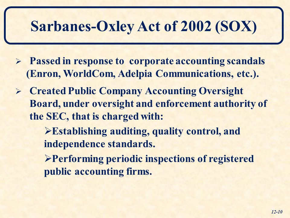   Created Public Company Accounting Oversight Board, under oversight and enforcement authority of the SEC, that is charged with:   Establishing auditing, quality control, and independence standards.