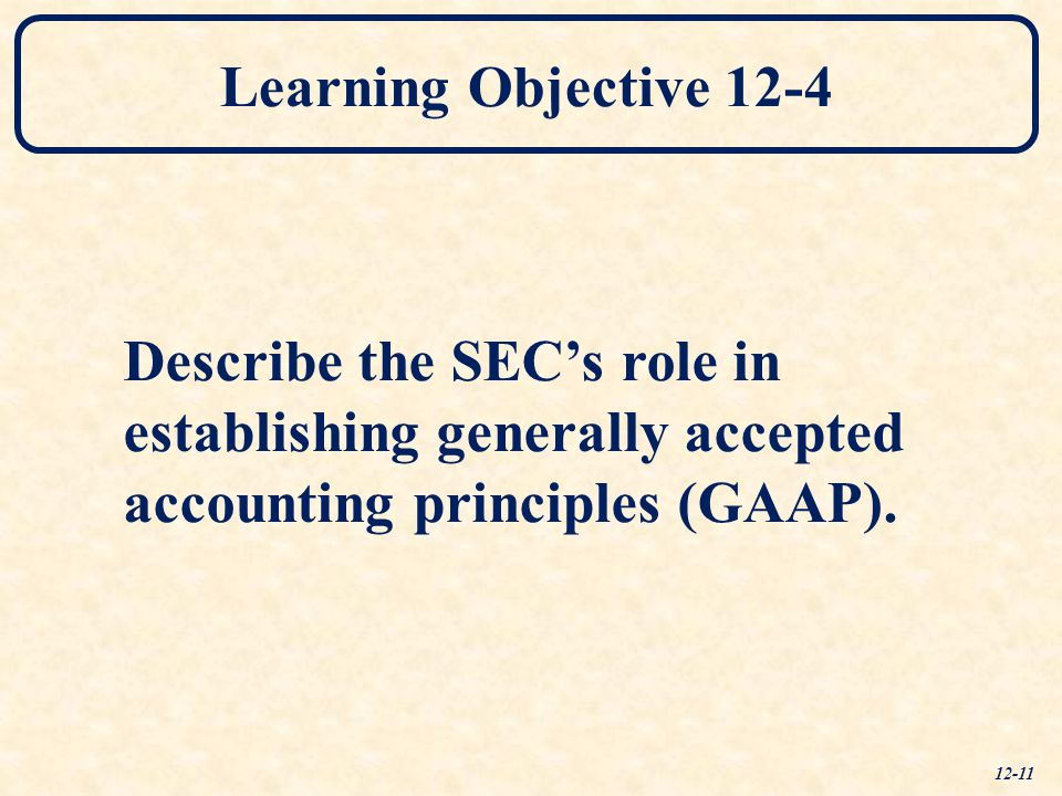 Learning Objective 12-4 Describe the SEC's role in establishing generally accepted accounting principles (GAAP).