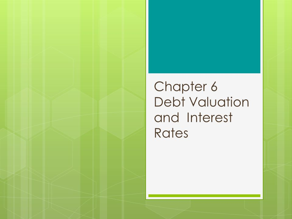 Chapter 6 Debt Valuation and Interest Rates