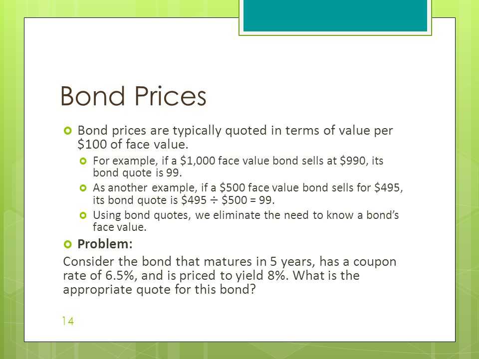  Bond prices are typically quoted in terms of value per $100 of face value.