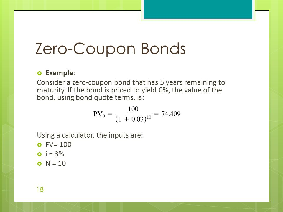  Example: Consider a zero-coupon bond that has 5 years remaining to maturity. If the bond is priced to yield 6%, the value of the bond, using bond qu