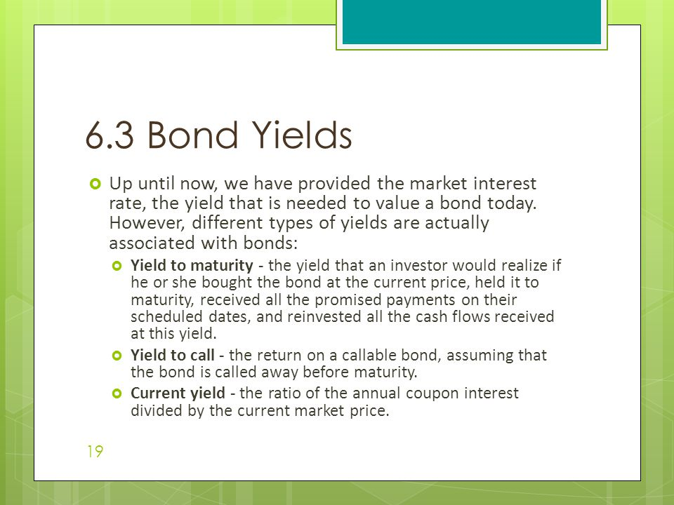  Up until now, we have provided the market interest rate, the yield that is needed to value a bond today.