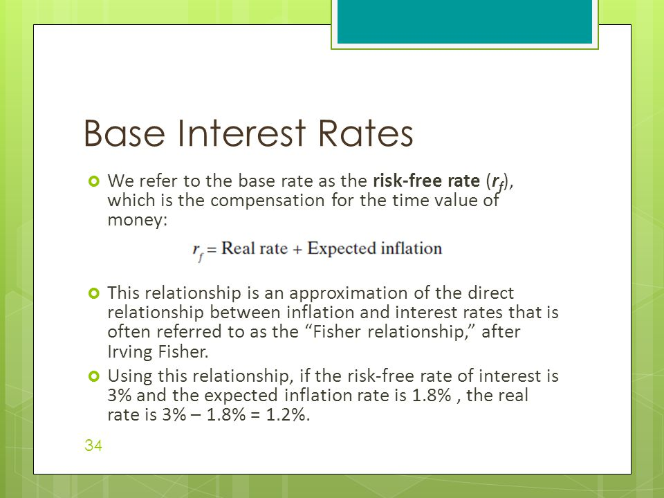  We refer to the base rate as the risk-free rate (r f ), which is the compensation for the time value of money:  This relationship is an approximati