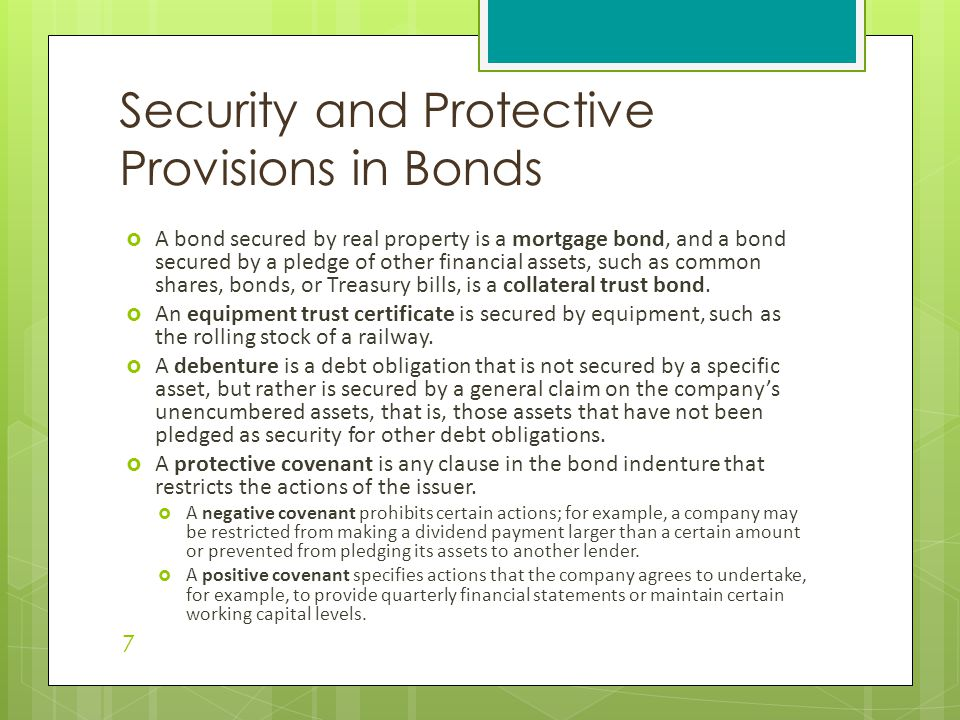 A bond secured by real property is a mortgage bond, and a bond secured by a pledge of other financial assets, such as common shares, bonds, or Treas