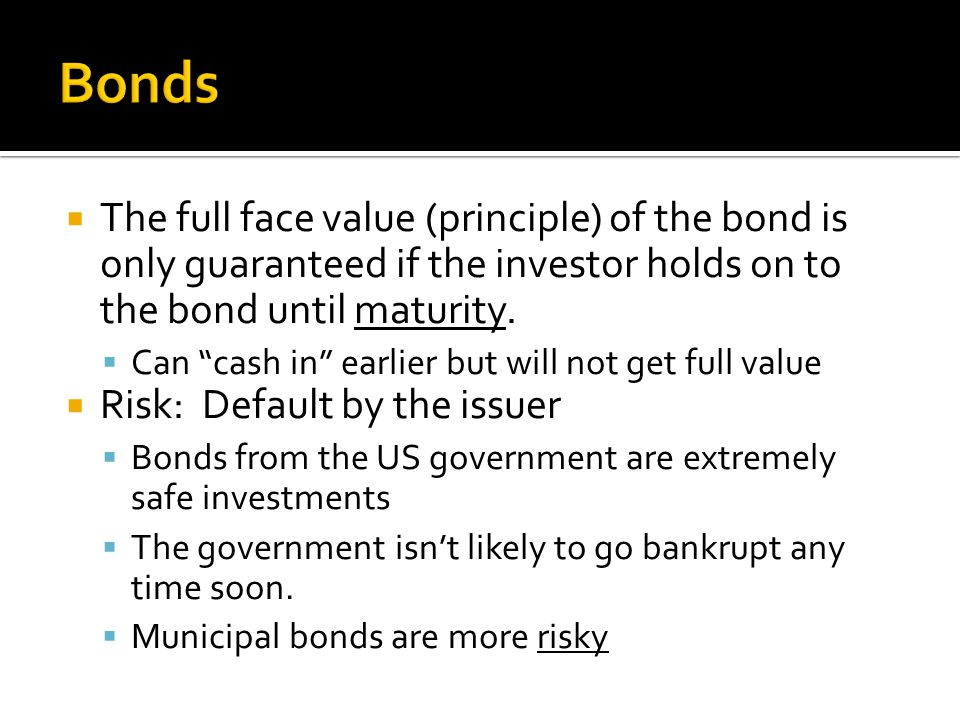  The full face value (principle) of the bond is only guaranteed if the investor holds on to the bond until maturity.