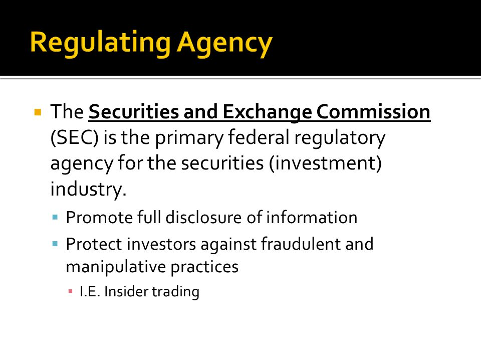 The Securities and Exchange Commission (SEC) is the primary federal regulatory agency for the securities (investment) industry.