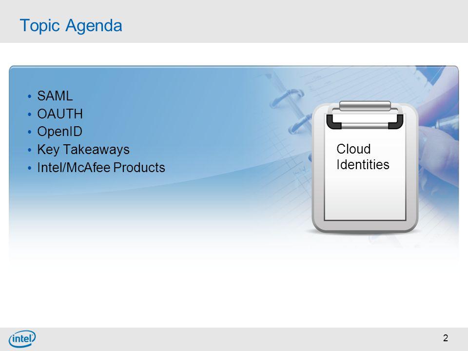 2 Topic Agenda SAML OAUTH OpenID Key Takeaways Intel/McAfee Products Cloud Identities