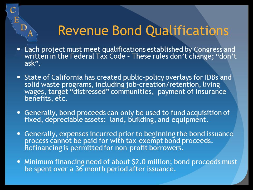 Revenue Bond Qualifications Each project must meet qualifications established by Congress and written in the Federal Tax Code – These rules don't chan
