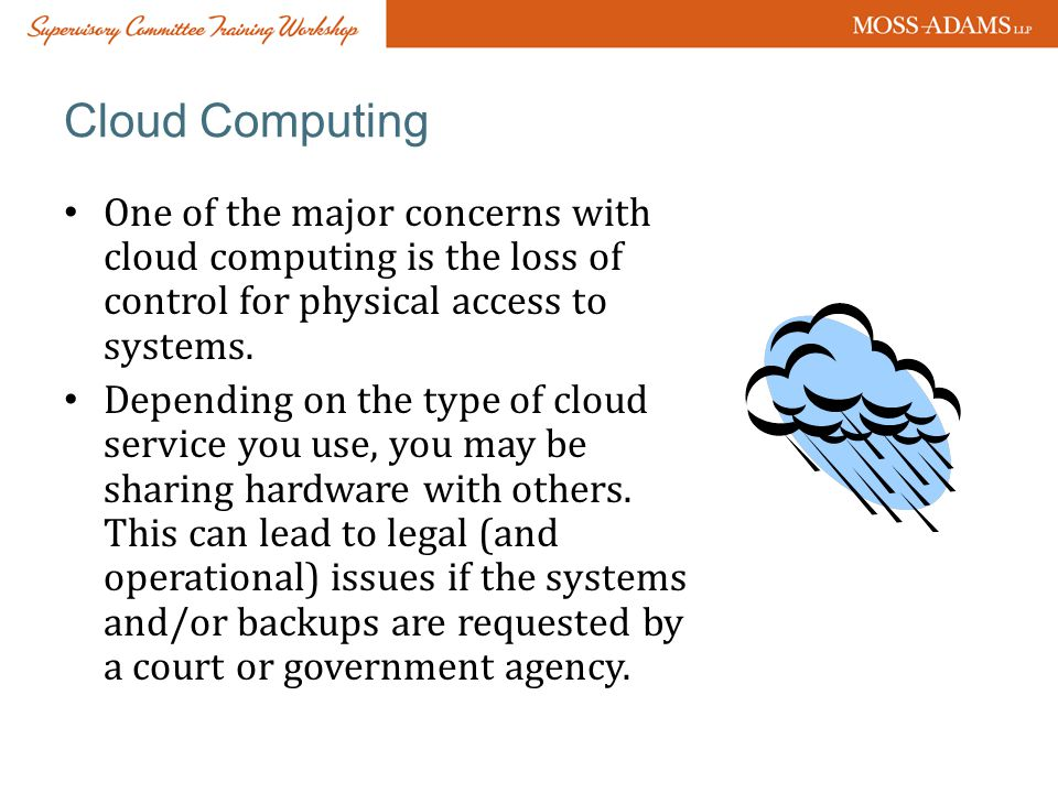 Cloud Computing One of the major concerns with cloud computing is the loss of control for physical access to systems.
