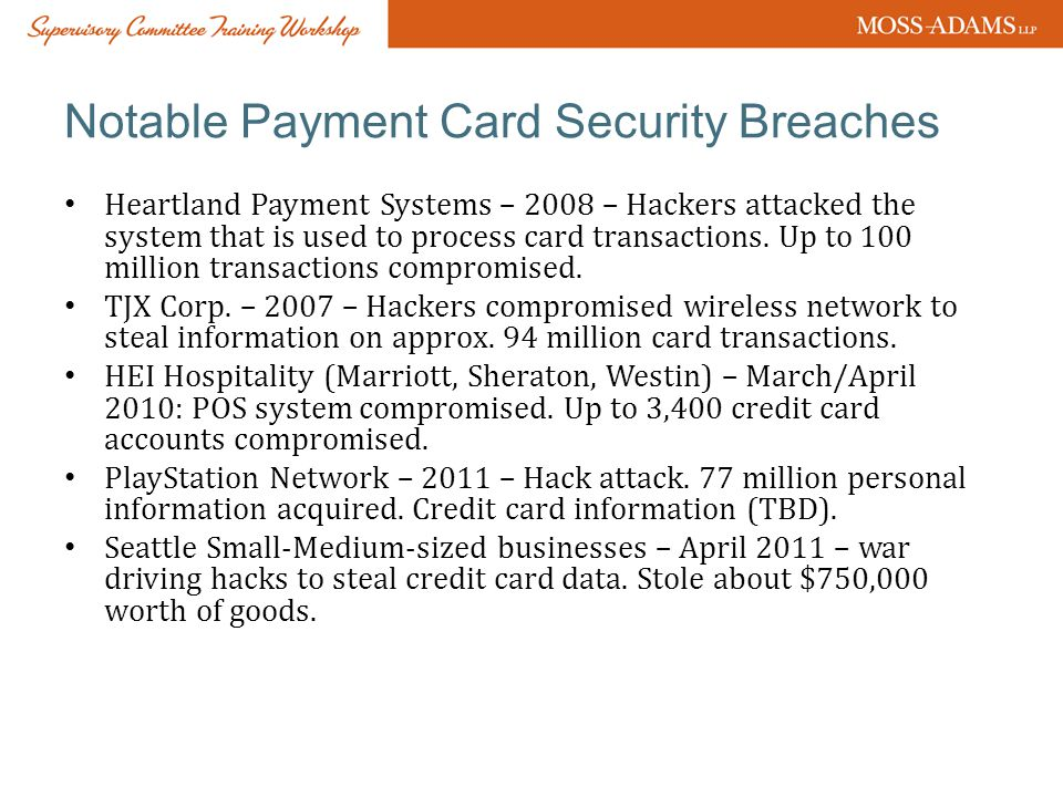 Notable Payment Card Security Breaches Heartland Payment Systems – 2008 – Hackers attacked the system that is used to process card transactions.