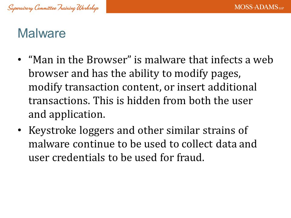 Malware Man in the Browser is malware that infects a web browser and has the ability to modify pages, modify transaction content, or insert additional transactions.