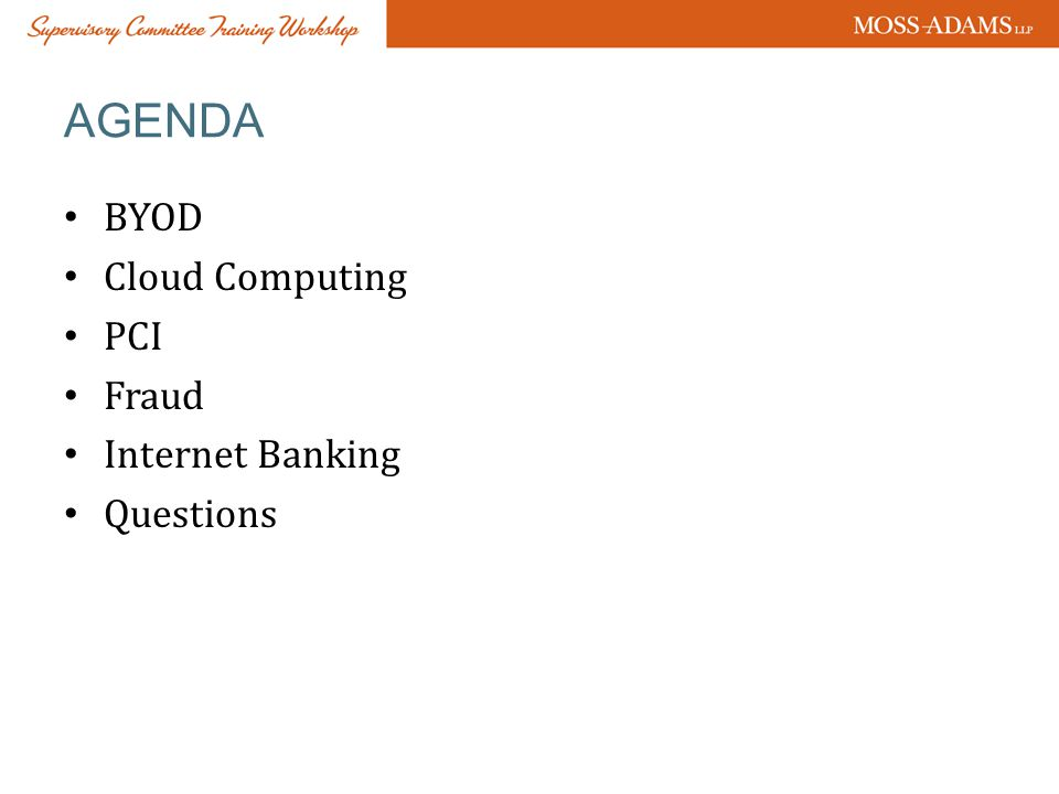 AGENDA BYOD Cloud Computing PCI Fraud Internet Banking Questions