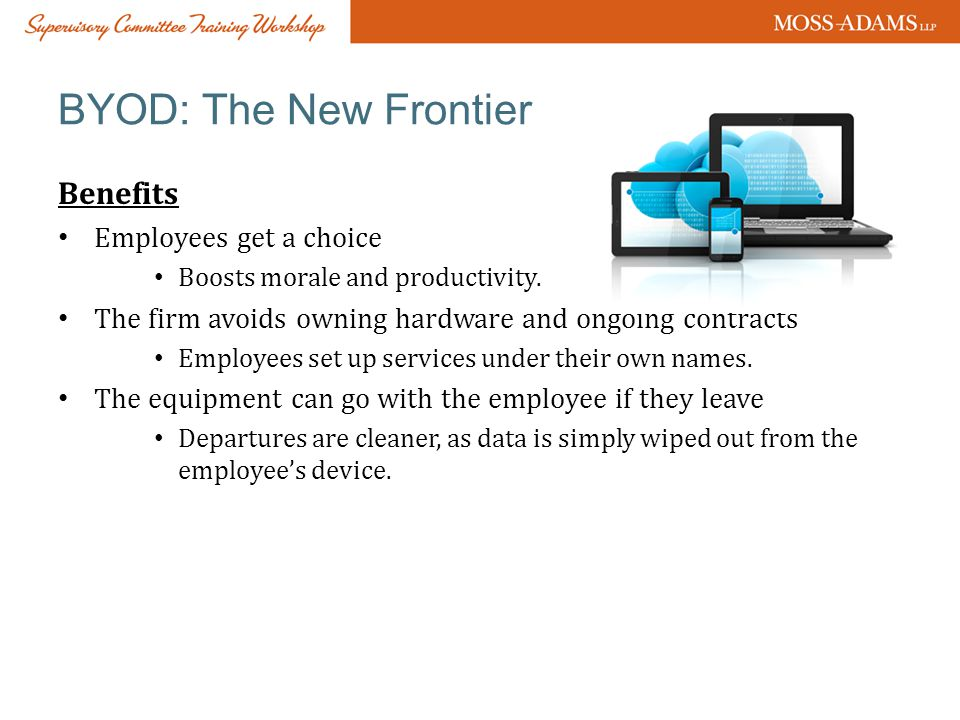 BYOD: The New Frontier Benefits Employees get a choice Boosts morale and productivity.