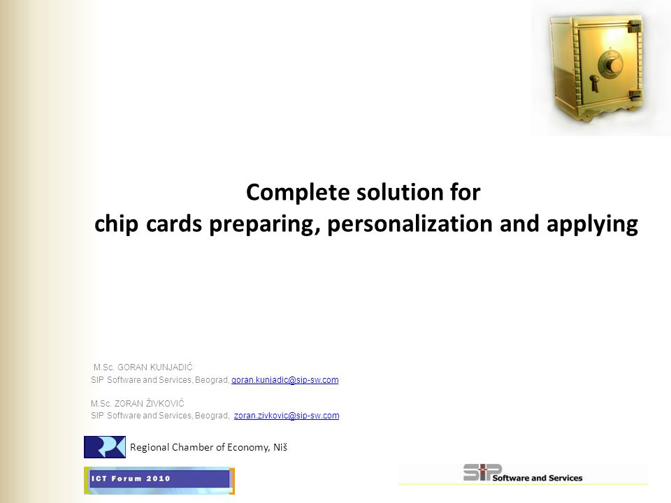 Complete solution for chip cards preparing, personalization and applying M.Sc. GORAN KUNJADIĆ SIP Software and Services, Beograd, goran.kunjadic@sip-s