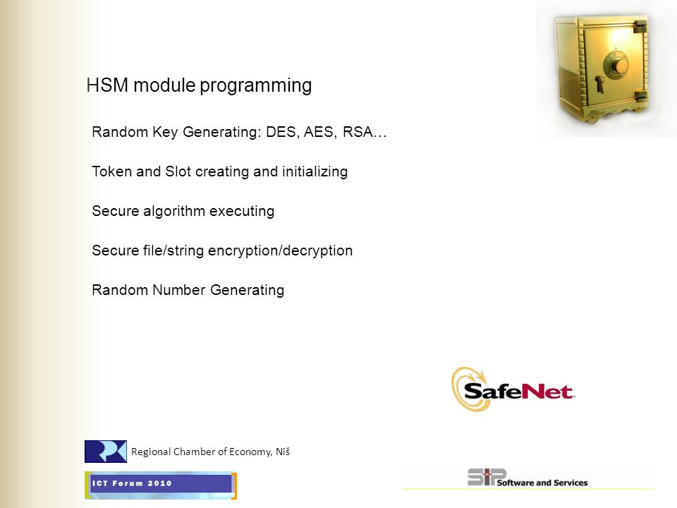 HSM module programming Random Key Generating: DES, AES, RSA… Token and Slot creating and initializing Secure algorithm executing Secure file/string en