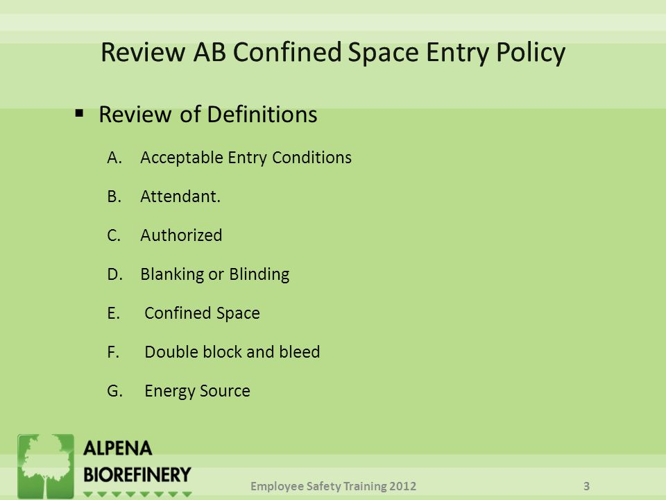  Review of Definitions A.Acceptable Entry Conditions B.Attendant. C.Authorized D.Blanking or Blinding E.Confined Space F.Double block and bleed G.Ene