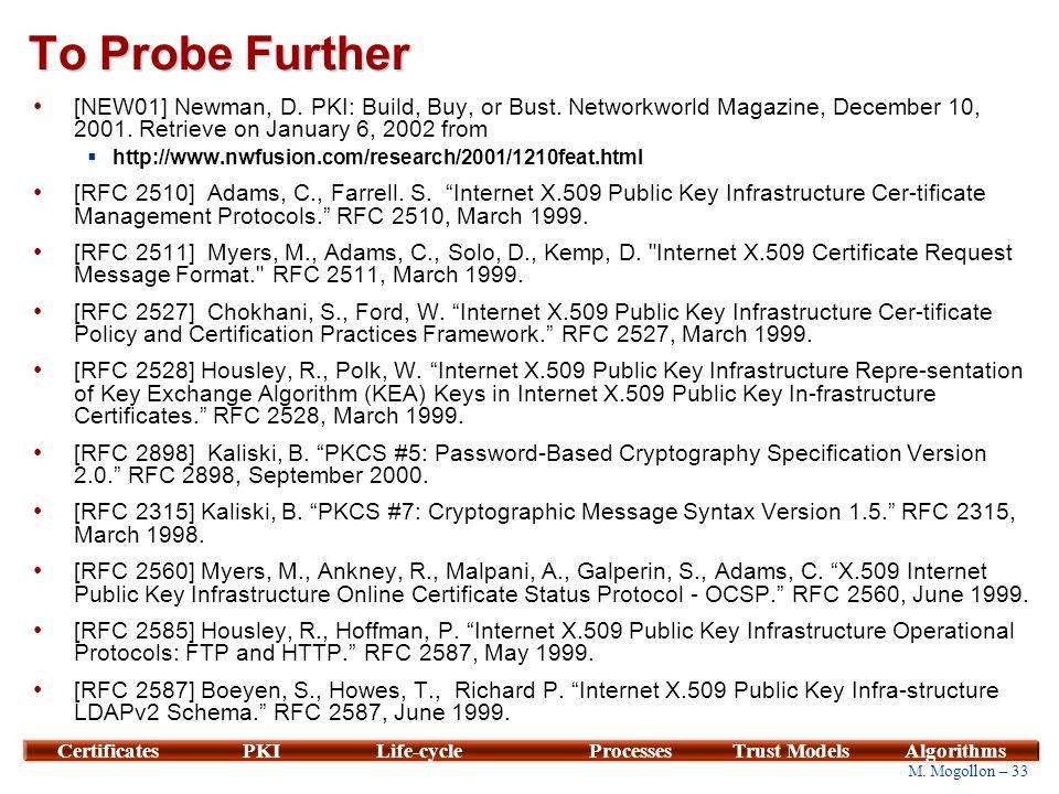 33 M. Mogollon – 33 CertificatesPKILife-cycleProcessesTrust ModelsAlgorithms To Probe Further [NEW01] Newman, D. PKI: Build, Buy, or Bust. Networkworl